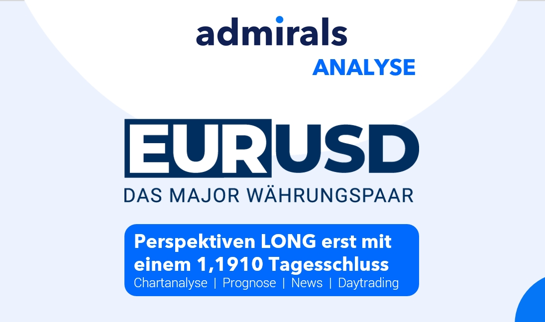 EURUSD-Analyse-Long-Perspektiven-erst-wieder-ab-1-1910-Kommentar-Admirals-GodmodeTrader.de-1